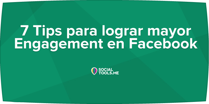 7 Tips para lograr mayor Engagement en Facebook