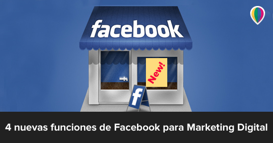 4 nuevas funciones de Facebook para Marketing Digital