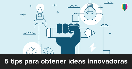 5 tips para obtener ideas innovadoras
